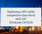 replacing a 45% solids competitive lime slurry with ASI UltraLime CX PLUS
