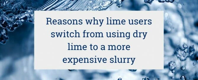 The primary reasons why lime users switch from using dry lime to a more expensive slurry